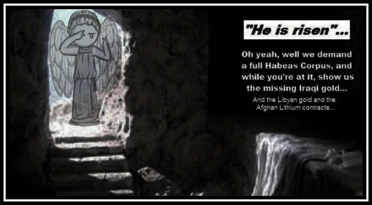 empty tomb ~ habeas corpus ~ libyan gold afghan lithium (2)